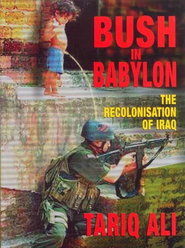 Bush in Babylon: The Recolonisation of Iraq, Ali, Tariq