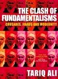 The Clash of Fundamentalisms : Crusades, Jihads and Modernity - by Tariq Ali