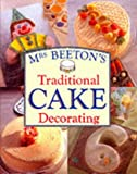 Mrs.Beeton's Traditional Cake Decorating (MRS BEETONS COOKERY COLLECTN 4)