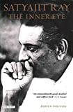 Satyajit Ray: The Inner Eye : The Biography of a Master Film-Maker/Andrew Robinson