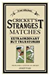 Cricket's Strangest Matches: Extraordinary but True Stories from 150 Years of Cricket/Andrew Ward