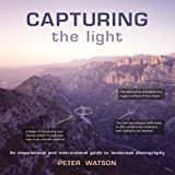 Capturing the Light: An Inspirational and Instructional Guide to Landscape Photography by Peter Watson