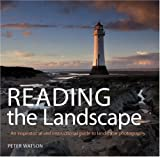Reading the Landscape: An Inspirational and Instructional Guide to Landscape Photography by Peter Watson
