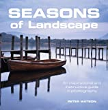 Seasons of Landscape: An Inspirational and Instructive Guide in Photography by Peter Watson