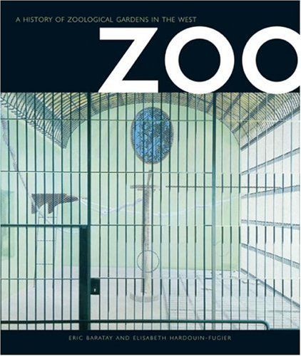 Zoo : A History of Zoological Gardens in the West by Eric Baratay, Elisabeth Hardouin-Fugier