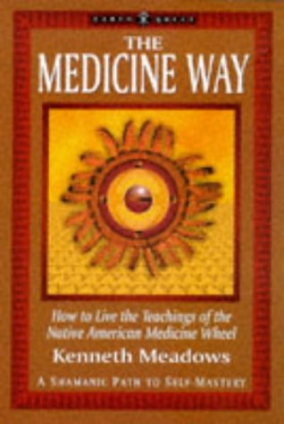 "The Medicine Way: A Shamanic Path to Self Mastery (The ""Earth Quest"" Series), Meadows, Kenneth"