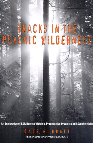 Tracks in the Psychic Wilderness: An Exploration of Remote Viewing, ESP, Precognitive Dreaming, and Synchronicity, Graff, Dale E.