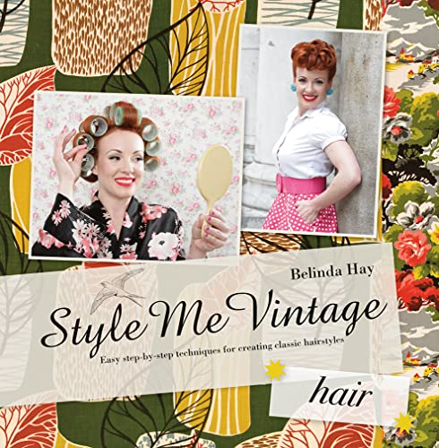 Style Me Vintage: Hair: Easy Step-by-Step Techniques for Creating Classic Hairstyles