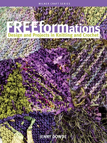 Freeformations: Design and Projects in Knitting and Crochet (Milner Craft Series)
