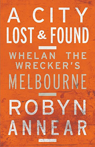 PDF A City Lost and Found Whelan the Wrecker s Melbourne