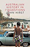 Australian history in 7 questions / John Hirst.