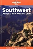 Southwest: Arizona, New Mexico, Utah (Lonely Planet)