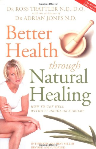 Better Health Through Natural Healing: How to get well without drugs or surgery, Trattler, Ross; Jones, Adrian