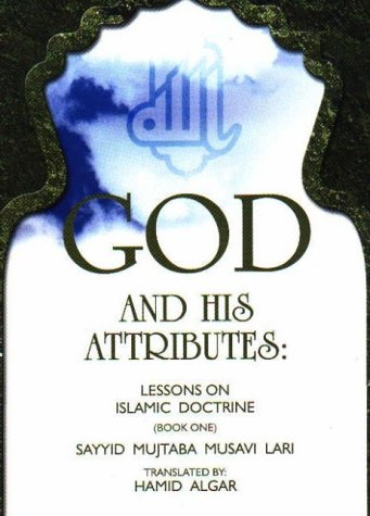 God and His Attributes: Lessons on Islamic Doctrine by Mijtaba L. Sayyid, Hamid Algar