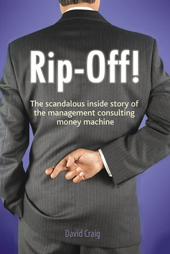 823. Rip-Off! The Scandalous Inside Story of the Management Consulting Money Machine