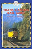 Trans-Canada Rail Guide, 3rd: Includes City Guides to Halifax, Quebec City, Montreal, Toronto, Winnipeg, Edmonton, Calgary & Vancouver