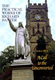 A Call to the Unconverted (The Practical Works of Richard Baxter, Vol. 2) (The Practical Works of Richard Baxter, 2), Baxter, Richard
