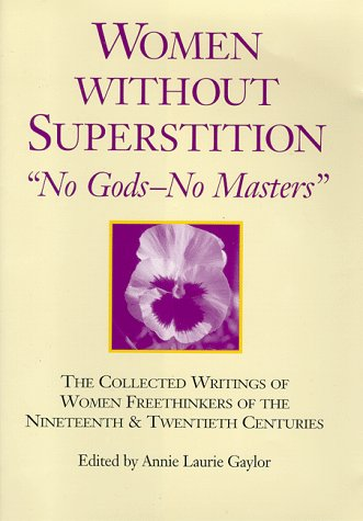 Women Without Superstition: No Gods. By Annie Laurie Gaylor