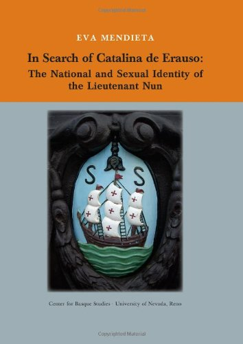 In Search of Catalina de Erauso: The National and Sexual Identity of the Lieutenant Nun (Occasional, Eva Mendieta