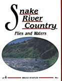Fly Fishing Idaho: Snake River Country Flies and Waters