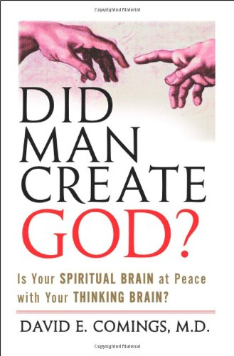 Did Man Create God?: Is Your Spiritual Brain at Peace With Your Thinking Brain?, by Comings, D.E.