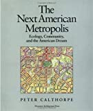 The Next American Metropolis : Ecololgy, Community, and the American Dream