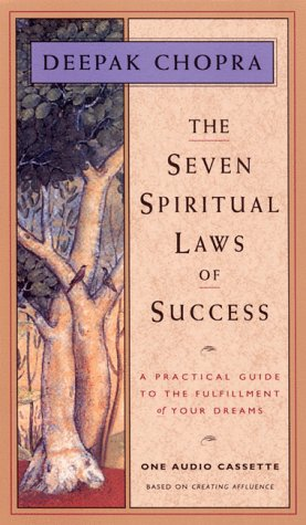 The Seven Spiritual Laws of Success: A Practical Guide to the Fulfillment of Your Dreams (Chopra, Deepak)