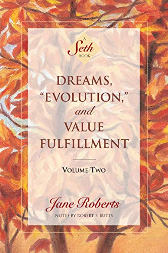 "Dreams, ""Evolution"" and Value Fulfillment, Vol. 2: A Seth Book"
