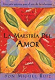 La Maestria del Amor: Una Guia Practica para el Arte de las Relaciones