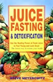 Juice Fasting and Detoxification: Use the Healing Power of Fresh Juice to Feel Young and Look Great: The Fastest Way to Restore Your Health
