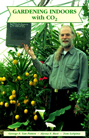 Gardening Indoors with CO2, LaSpina, Tom; Bust, Alyssa F.; Van Patten, George F.