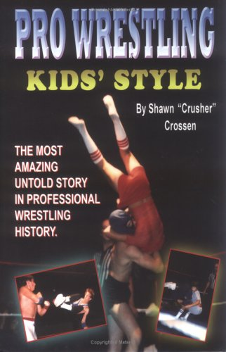 Pro Wrestling Kids' Style: The Most Amazing Untold Story in Professional Wrestling History, Second Edition
