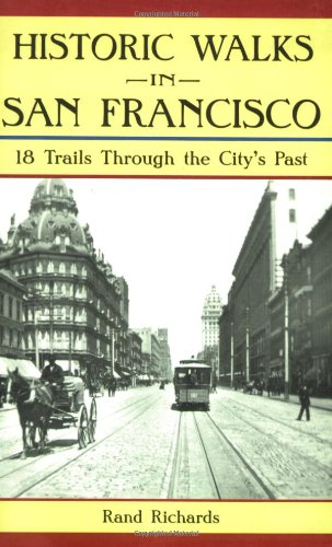 Historic Walks in San Francisco: 18 Trails Through the City&#039;s Past