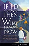 If I'd Known Then What I Know Now: Why Not Learn from the Mistakes of Others?-- You Can't Afford to Make Them All Yourself