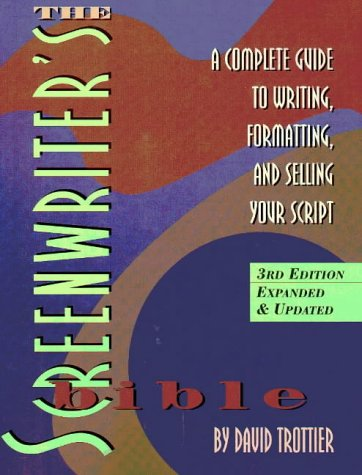 The Screenwriter's Bible: A Complete Guide to Writing, Formatting, and Selling Your Script, Trottier, David