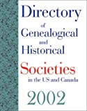 Directory of Genealogical and Historical Societies in the US and Canada 2002