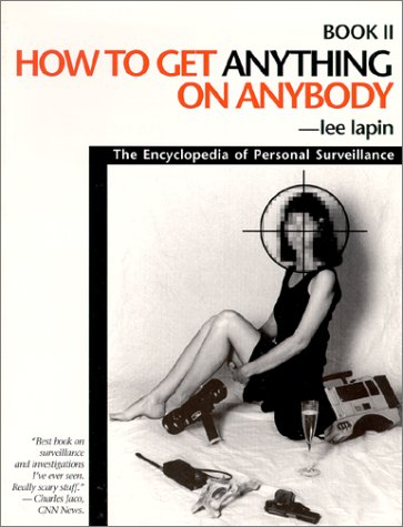 How to Get Anything on Anybody: The Encyclopedia of Personal Surveillance, Book II (Bk. 2), Lapin, Lee