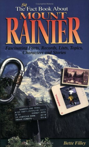 The Big Fact Book About Mount Rainier, Filley, Bette E.