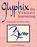 Glyphix for Visual Journaling: Drawing Out the Words Within