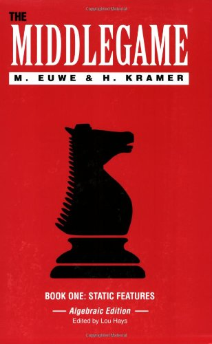 The Middlegame - Book I : Static Features (Algebraic Edition) (Bk. 1), Max Euwe; H. Kramer