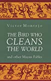 The Bird Who Cleans the World : and Other Mayan Fables