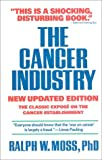 The Cancer Industry: The Classic Expose on the Cancer Establishment