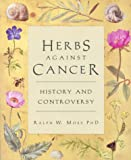 Herbs Against Cancer: History and Controversy by Ralph W Moss