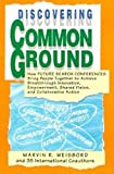 Buy Discovering Common Ground: How Future Search Conferences Bring People Together to Achieve Breakthrough Innovation, Empowerment, Shared Vision, and Col from Amazon