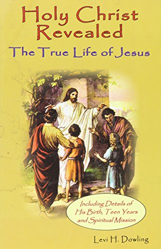 Holy Christ Revealed: The True Life of Jesus, Including Details of His Birth, Teen Years, and Spiritual Mission
