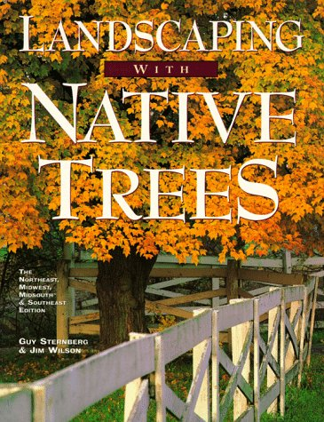 Landscaping With Native Trees: The Northeast, Midwest, Midsouth & Southeast Edition, Wilson, Jim; Sternberg, Guy
