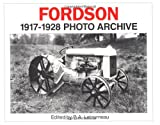 Fordson 1917 Through 1928: Photo Archive : Photographs from the Henry Ford Museum and Greenfield Village (Iconografix Photo Archive)
