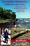 Michigan Hiking: Porcupine Mountains Wilderness State Park: A Backcountry Guide for Hikers, Campers, Backpackers and Skiers