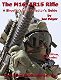 The M16/AR15 Rifle (A Shooter's and Collector's Guide)