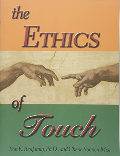 The Ethics of Touch: The Hands-on Practitioner's Guide to Creating a Professional, Safe and Enduring Practice, Sohnen-Moe, Cherie M.; Benjamin PhD, Ben E.